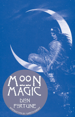 Moon Magic - Fortune, Dion, and Knight, Gareth (Foreword by)