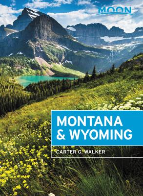 Moon Montana & Wyoming: With Yellowstone and Glacier National Parks - Walker, Carter G