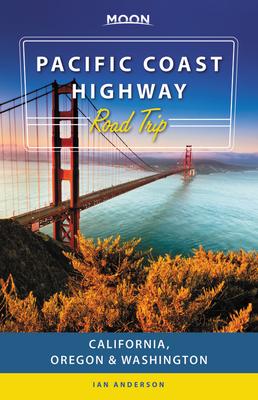 Moon Pacific Coast Highway Road Trip: California, Oregon & Washington - Anderson, Ian