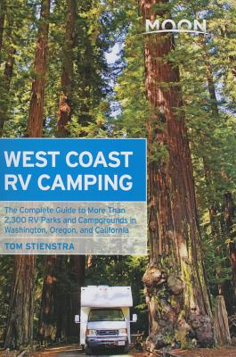 Moon West Coast RV Camping (4th ed): The Complete Guide to More Than 2,300 RV Parks and Campgrounds in Washington, Oregon, and California - Stienstra, Tom