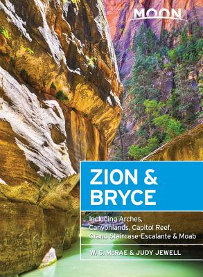 Moon Zion & Bryce: Including Arches, Canyonlands, Capitol Reef, Grand Staircase-Escalante & Moab - McRae, W C, and Jewell, Judy