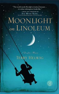 Moonlight on Linoleum: A Daughter's Memoir - Helwig, Terry, and Kidd, Sue Monk (Foreword by)