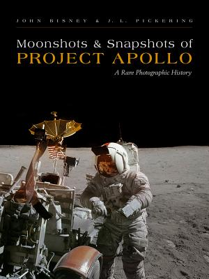 Moonshots and Snapshots of Project Apollo: A Rare Photographic History - Bisney, John, and Pickering, J L