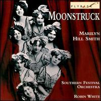 Moonstruck - Marilyn Hill Smith (soprano); Southern Festival Orchestra