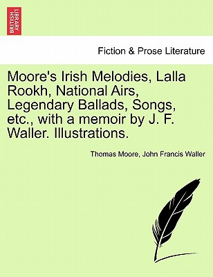 Moore's Irish Melodies, Lalla Rookh, National Airs, Legendary Ballads, Songs, Etc., with a Memoir by J. F. Waller. Illustrations. - Waller, John Francis, and Moore, Thomas