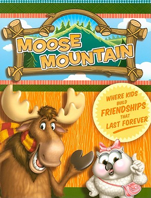 Moose Mountain: Where Kids Build Friendships That Last Forever - Group Publishing (Creator)