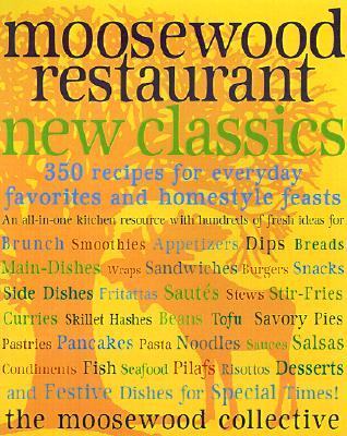 Moosewood Restaurant New Classics: 350 Recipes for Homestyle Favorites and Everyday Feasts - Moosewood Collective