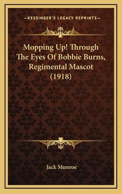 Mopping Up! Through the Eyes of Bobbie Burns, Regimental Mascot (1918) - Munroe, Jack