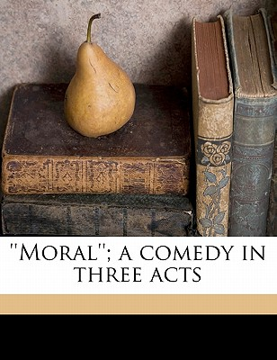 'Moral''; A Comedy in Three Acts - Thoma, Ludwig (Creator)