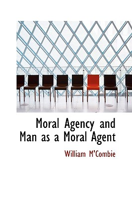 Moral Agency and Man as a Moral Agent - M'Combie, William