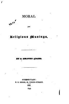 Moral and Religious Musings - Adams, Gamaliel Zelotes
