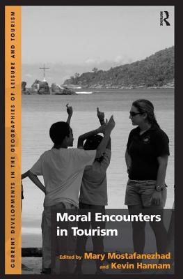 Moral Encounters in Tourism - Mostafanezhad, Mary, and Hannam, Kevin, and Mosedale, Jan, Dr. (Series edited by)