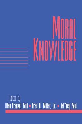 Moral Knowledge: Volume 18, Part 2 - Paul, Ellen Frankel (Editor), and Miller, Fred Dycus, Jr. (Editor), and Paul, Jeffrey (Editor)