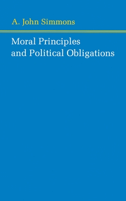 Moral Principles and Political Obligations - Simmons, A John