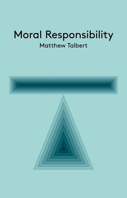 Moral Responsibility: An Introduction - Talbert, Matthew