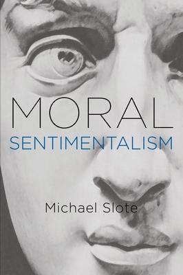 Moral Sentimentalism - Slote, Michael
