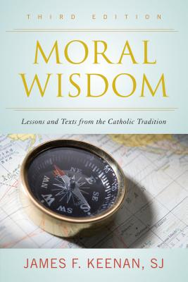 Moral Wisdom: Lessons and Texts from the Catholic Tradition - Keenan, James F