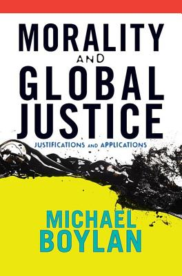 Morality and Global Justice: Justifications and Applications - Boylan, Michael