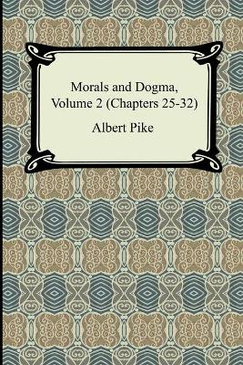 Morals and Dogma, Volume 2 (Chapters 25-32) - Pike, Albert