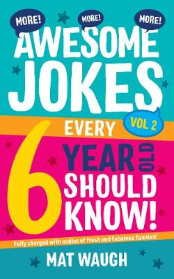 More Awesome Jokes Every 6 Year Old Should Know! - Waugh, Mat