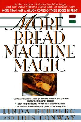 More Bread Machine Magic - Rehberg, Linda