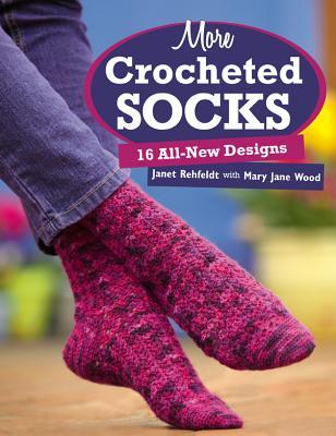 More Crocheted Socks: 16 All-New Designs - Rehfeldt, Janet