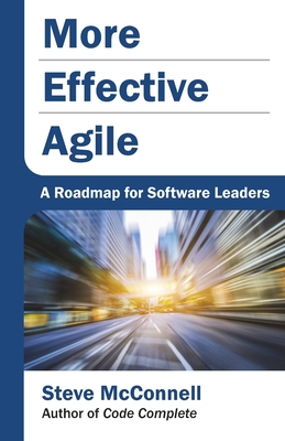 More Effective Agile: A Roadmap for Software Leaders - McConnell, Steve