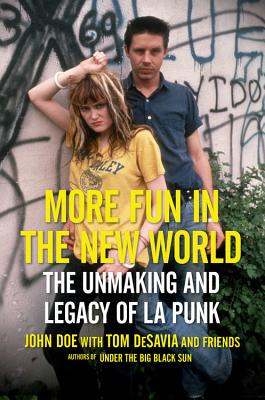 More Fun in the New World: The Unmaking and Legacy of L.A. Punk - Doe, John, and Desavia, Tom