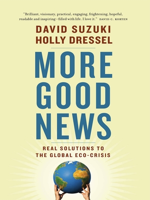 More Good News: Real Solutions to the Global Eco-Crisis - Suzuki, David, Dr.