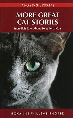 More Great Cat Stories: Incredible Tales about Exceptional Cats - Willems Snopek, Roxanne
