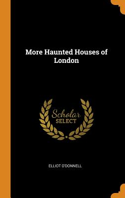 More Haunted Houses of London - O'Donnell, Elliot