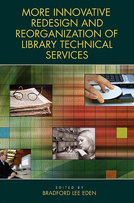 More Innovative Redesign and Reorganization of Library Technical Services - Eden, Bradford Lee
