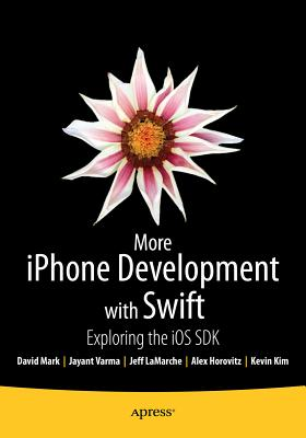 More iPhone Development with Swift: Exploring the iOS SDK - Horovitz, Alex, and Kim, Kevin, and Mark, David