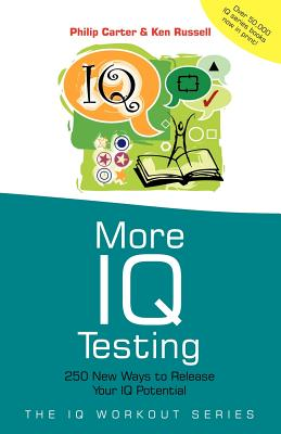 More IQ Testing: 250 New Ways to Release Your IQ Potential - Carter, Philip, and Russell, Ken