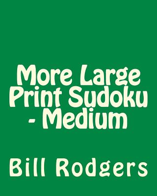More Large Print Sudoku - Medium: 80 Easy to Read, Large Print Sudoku Puzzles - Rodgers, Bill