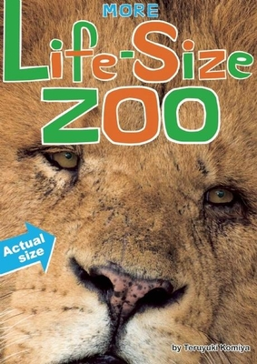 More Life-Size Zoo: Lion, Hippopotamus, Polar Bear and More--An All New Actual-Size Animal Encyclopedia - Komiya, Teruyuki, and Miyakoshi, Junko (Translated by), and Earhart, Kristin (Adapted by)
