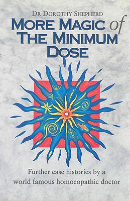 More Magic of the Minimum Dose: Further Case Histories by a World Famous Homeopathic Doctor - Shepherd, Dr Dorothy