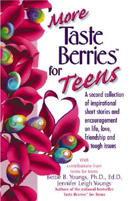 More Taste Berries for Teens: Inspirational Short Stories and Encouragement on Life, Love, Friendship and Tough Issues - Youngs, Bettie B, and Jennifer, Youngs, and Youngs, Jennifer Leigh