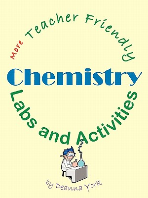 More Teacher Friendly Chemistry Labs and Activities - York, Deanna