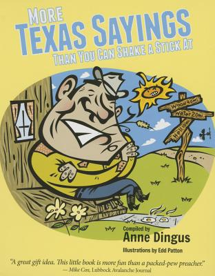 More Texas Sayings Than You Can Shake a Stick at - Dingus, Anne (Editor)