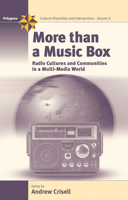 More Than a Music Box: Radio Cultures and Communities in a Multi-Media World - Crisell, Andrew, Dr. (Editor)