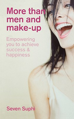 More Than Men and Make-Up: Empowering You to Achieve Success and Happiness - Suphi, Seven
