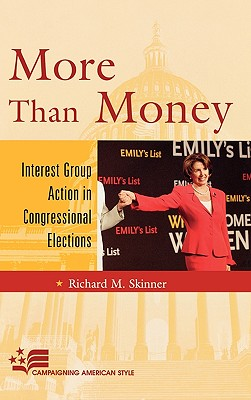 More Than Money: Interest Group Action in Congressional Elections - Skinner, Richard M