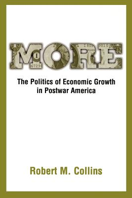More: The Politics of Economic Growth in Postwar America - Collins, Robert M