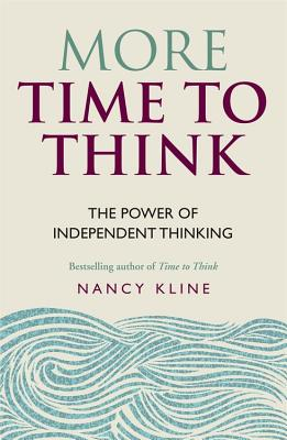 More Time to Think: The power of independent thinking - Kline, Nancy
