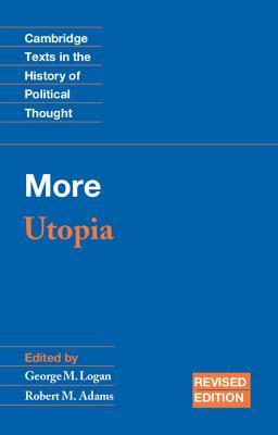 More: Utopia - More, Thomas, Saint, and Logan, George M. (Editor), and Adams, Robert M. (Editor)