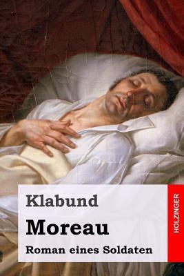 Moreau: Roman Eines Soldaten - Klabund