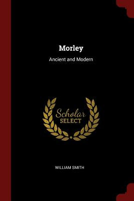 Morley: Ancient and Modern - Smith, William