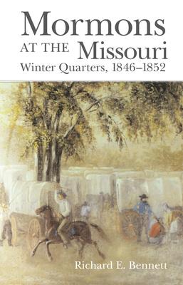Mormons at the Missouri: Winter Quarters, 1846-1852 - Bennett, Richard E