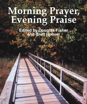 Morning Prayer, Evening Praise - Fisher, Douglas (Editor), and Hoover, Brett (Editor)